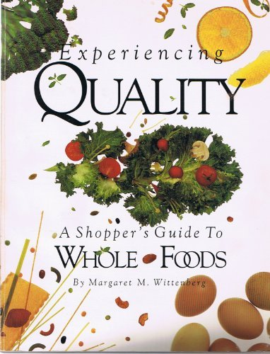 experiencing-quality-a-shoppers-guide-to-whole-foods-by-margaret-m-wittengerg-1987-12-06