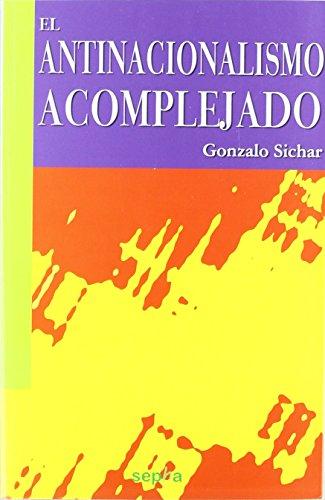 El antinacionalismo acomplejado (Libros Abiertos) de Gonzalo Sichar Moreno (12 sep 2011) Tapa blanda