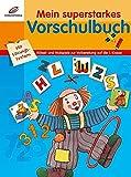 Mein superstarkes Vorschulbuch: Rätsel- und Malspiele zur Vorbereitung auf die 1. Klasse