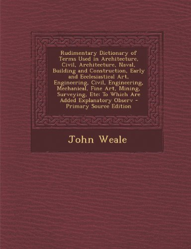 Rudimentary Dictionary of Terms Used in Architecture, Civil, Architecture, Naval, Building and Construction, Early and Ecclesiastical Art, Engineering (French Edition) by Weale, John (2013) Paperback