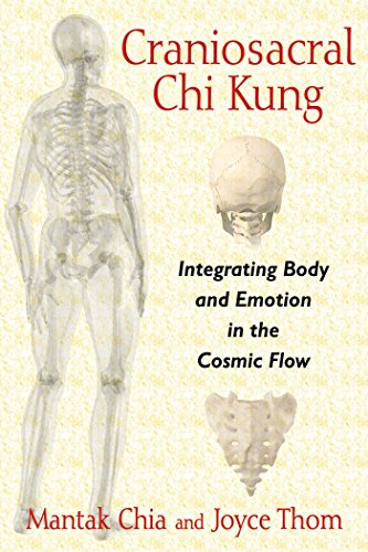 Craniosacral Chi Kung: Integrating Body and Emotion in the Cosmic Flow (English Edition)