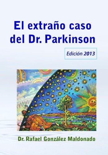 El extraño caso del Dr. Parkinson: (Visión nueva de una antigua enfermedad) 2013