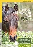 Naturheilkräuter für Pferde: Kranhheiten vorbeugen und lindern (Gesundheit & Haltung)