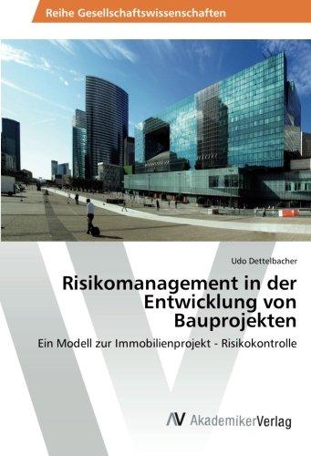 Risikomanagement in der Entwicklung von Bauprojekten: Ein Modell zur Immobilienprojekt - Risikokontrolle