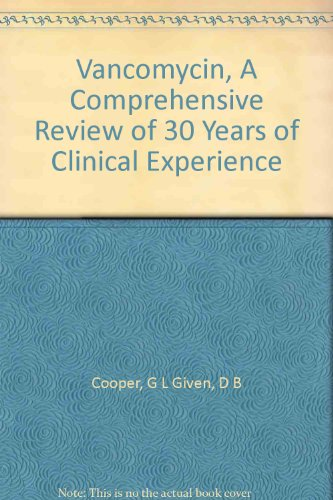 Vancomycin, A Comprehensive Review of 30 Years of Clinical Experience