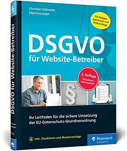 DSGVO für Website-Betreiber: Ihr Leitfaden für die sichere Umsetzung der EU-Datenschutz-Grundverordnung. Aktualisierte Auflage inkl. Facebook-EuGH-Urteil