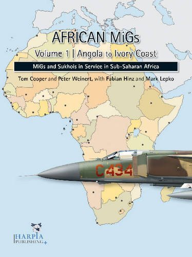 African MiGs. Volume 2: Angola to Ivory Coast: MiGs and Sukhois in Service in Sub-Saharan Africa by Tom Cooper (2010-11-19) (Tom Cooper)