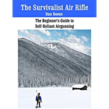 The Survivalist Air Rifle: The Beginner's Guide to Self-Reliant Spring Piston Air Rifles (English Edition)