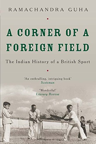 A Corner of a Foreign Field: The Indian History of a British Sport por Ramachandra Guha