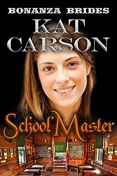 Mail Order Bride: The School Master: Historical Clean Western River Ranch Romance (Bonanza Brides Find Prairie Love Series Book 4) by [Carson, Kat]