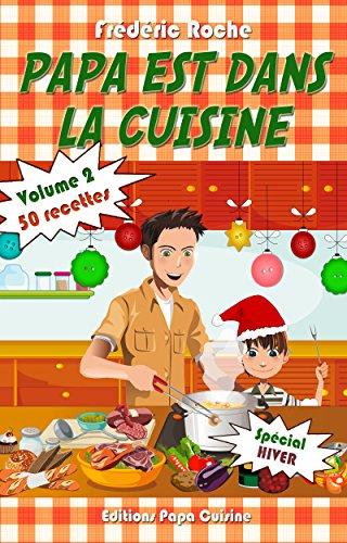PAPA EST DANS LA CUISINE - Volume 2: 50 recettes d'hiver simples et généreuses par Frédéric Roche