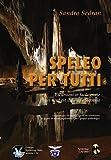 Speleo per tutti: Escursioni in facili grotte del nord-est italiano e Slovenia (Italian Edition)