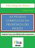 As Regras Completas da Pronúncia do Inglês - Inclui Testes Com 200 Questões Resolvidas (Portuguese Edition)