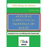 As Regras Completas da Pronúncia do Inglês - o primeiro livro escolar do mundo com todas as 1.000 regras da fonologia inglesa (Portuguese Edition)