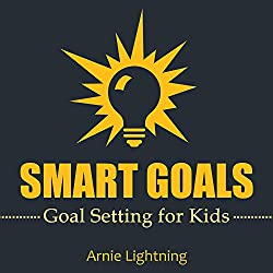 SMART Goals: Goal Setting for Kids and Teens: How to Set Goals Easily (SMART Goals Made Easy)