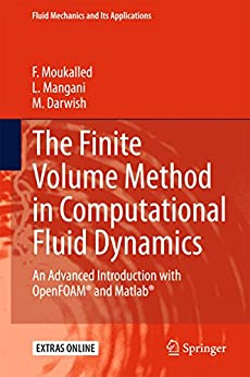 The Finite Volume Method in Computational Fluid Dynamics: An Advanced Introduction with OpenFOAM® and Matlab (Fluid Mechanics and Its Applications) by [Moukalled, F., Mangani, L., Darwish, M.]