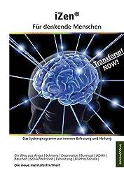iZen - Für denkende Menschen: Das Systemprogramm zur inneren Befreiung und Heilung