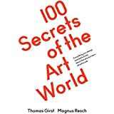 100 Secrets of the Art World. Everything you always wanted to know about the arts but were afraid to ask