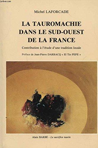 LA TAUROMACHIE DANS LE SUD OUEST DE LA FRANCE par MICHEL LAFORCADE
