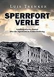 Sperrfort Verle: Autobiografischer Roman über die Alpenfront im Ersten Weltkrieg - Überarbeitete Neuausgabe von