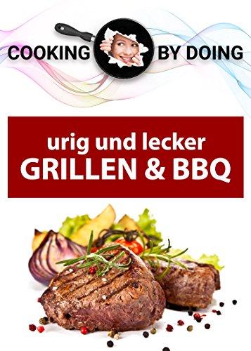 Grillen und BBQ: Urig und lecker (Cooking by Doing) -