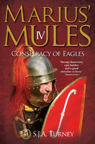 Marius' Mules IV: Conspiracy of Eagles (English Edition) por S.J.A. Turney