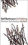 Buchinformationen und Rezensionen zu Im Frühling sterben: Roman (suhrkamp taschenbuch) von Ralf Rothmann