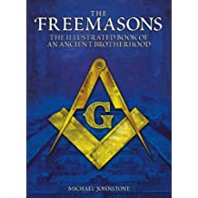 The Freemasons: The Illustrated Book of An Ancient Brotherhood [Fully Illustrated] (English Edition)