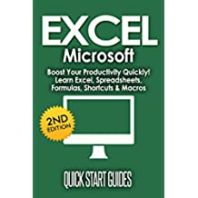 EXCEL: 2nd Edition! Microsoft® - Boost Your Productivity Quickly! Learn Excel, Spreadsheets, Formulas, Shortcuts, & Macros (Learn Excel, Excel Shortcuts, ... Spreadsheets Book 1) (English Edition)