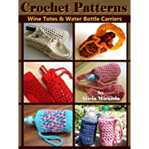 Crochet Patterns for Wine Totes and Water Bottle Carriers (English Edition)