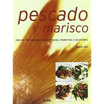 Pescado Y Marisco/ Fish and Seafood: Mas De 150 Recetas E Ideas Frescas, Modernas Y Accesibles/ More Than 150 Fresh, Modern and Accesible Recipes and Ideas