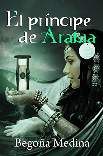 EL PRÍNCIPE DE ARABIA: Libro de fantasía, misterio, magia, romance juvenil y de aventuras  (Saga Genios de la lámpara nº 1) por Begoña Medina