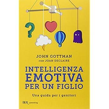 Intelligenza Emotiva Per Un Figlio. Una Guida Per I Genitori