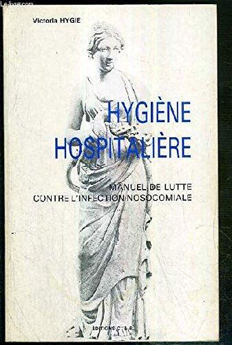 Hygiène hospitalière: Manuel de lutte contre l'infection nosocomiale
