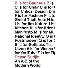 B is for Bauhaus: An A-Z of the Modern World by Deyan Sudjic (2014-03-27)