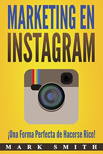 Marketing en Instagram: ¡Una Forma Perfecta de Hacerse Rico! (Libro en Español/Instagram Marketing Book Spanish Version) por Mark  Smith