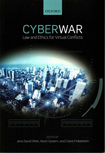 [(Cyber War : Law and Ethics for Virtual Conflicts)] [Edited by Claire Finkelstein ] published on (May, 2015)
