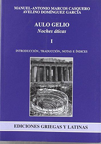 Noches Áticas: 1 (Ediciones Griegas y Latinas) de Manuel Antonio Marcos Casquero (Autor, Traductor), Avelino Domínguez García (mar 2006) Tapa blanda