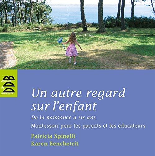 Un autre regard sur l'enfant : De la naissance  six ans Montessori pour les parents et les ducateurs (Pdagogie ducative)