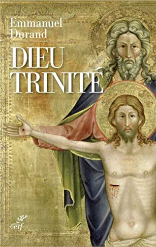 Dieu Trinité - Communion et transformation par Emmanuel Durand
