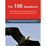 100 Questions: Super-Handy Practice Book by Citizenship Basics for the U.S. Citizenship/Naturalization Interview/Test: 100 Civics Questions & Answers and ... The Best Way to Study! (English Edition)