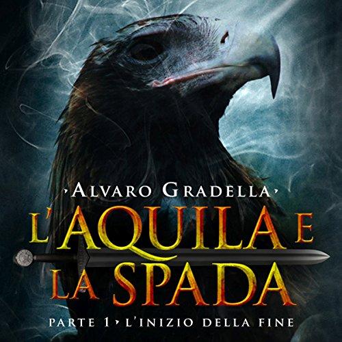L'Inizio della Fine (L'Aquila e la Spada 1)  Audiolibri