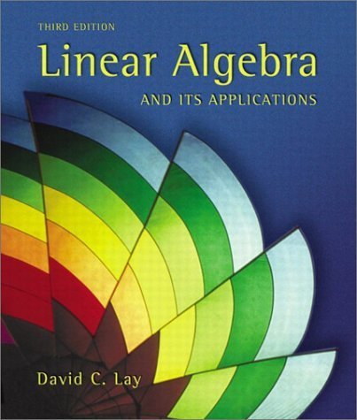 Linear Algebra and Its Applications (3rd Edition) by Lay, David C. (2002) Hardcover