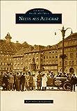 Neues aus Alt-Graz: Ein historischer Bildband über die Landeshauptstadt der Steiermark mit alten Fotografien von 1860 bis 2003, von der Gründerzeit bis zum Kulturhauptstadtjahr