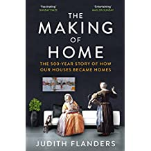 The Making of Home: The 500-year story of how our houses became homes (English Edition)