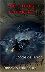 Até o mais temido fim: Contos de Terror (Portuguese Edition)
