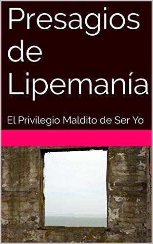 Presagios de Lipemanía: El Privilegio Maldito de Ser Yo (ALFABETO nº 1) por Hugo Rivera