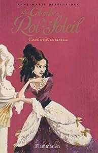 """Afficher """"Les colombes du Roi-Soleil n° 3 Charlotte, la rebelle"""""""