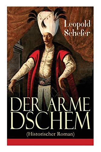 Der arme Dschem (Historischer Roman): Aus der Geschichte des Osmanischen Reiches