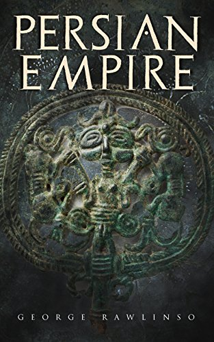 Ebooks Persian Empire: Illustrated Edition: Conquests in Mesopotamia and Egypt, Wars Against Ancient Greece, The Great Emperors: Cyrus the Great, Darius I and Xerxes I Descargar Epub